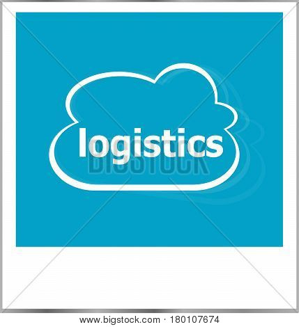 Instant Photo Frame With Cloud And Logistics Word, Business Concept