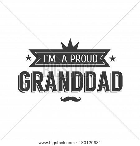 Vector black and white granddad sign illustration. I m a proud grandpa - text for gift. Congratulations label, badge vector.