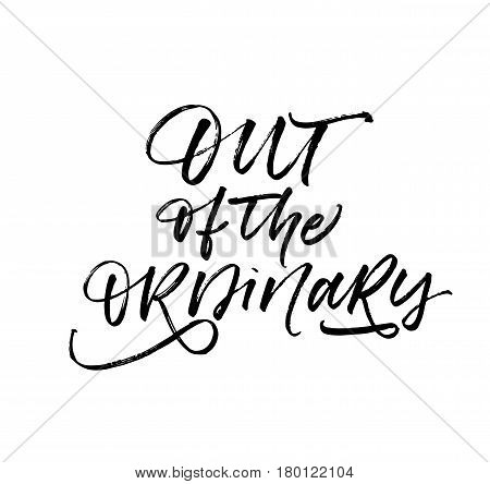 Out of the ordinary card. Ink illustration. Modern brush calligraphy. Isolated on white background.