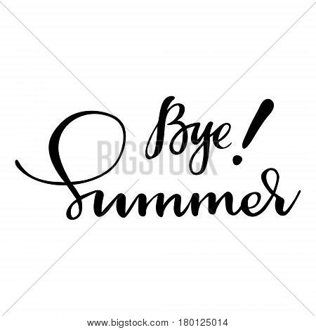 Card with phrase Bye summer. Vector isolated illustration: brush calligraphy, hand lettering. Inspirational typography poster. For calendar, postcard, label and decor