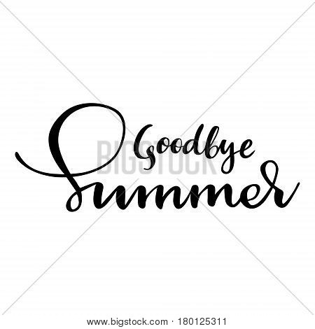 Card with phrase Goodbye summer. Vector isolated illustration: brush calligraphy, hand lettering. Inspirational typography poster. For calendar, postcard, label and decor