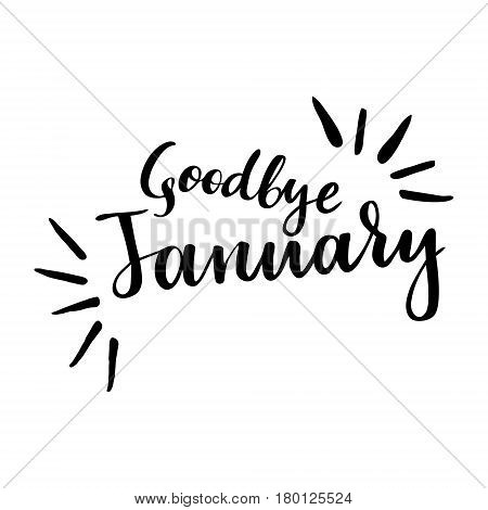 Winter card with phrase Goodbye January. Vector isolated illustration: brush calligraphy, hand lettering. Inspirational typography poster. For calendar, postcard, label and decor
