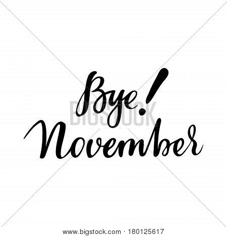 Autumn card with phrase Bye November. Vector isolated illustration: brush calligraphy, hand lettering. Inspirational typography poster. For calendar, postcard, label and decor