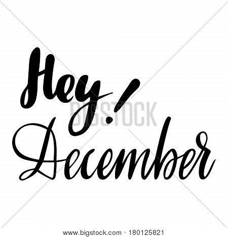 Winter greeting card with phrase Hey December. Vector isolated illustration: brush calligraphy, hand lettering. Inspirational typography poster. For calendar, postcard, label and decor