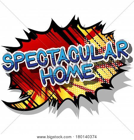Spectacular Home - Comic book style word on abstract background.