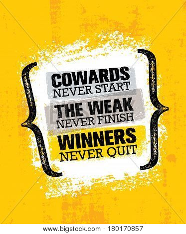 Cowards Never Start The Weak Never Finish Winners Never Quit. Inspiring Creative Motivation Quote Poster Template. Vector Typography Banner Design Concept On Grunge Texture Rough Background