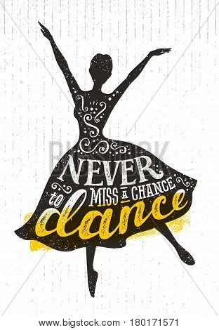 Never Miss A Chance To Dance Motivation Quote Poster Concept. Inspiring Creative Funny Dancing Girl Handmade Lettering Illustration On Rough Texture Background