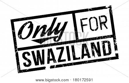 Only For Swaziland rubber stamp. Grunge design with dust scratches. Effects can be easily removed for a clean, crisp look. Color is easily changed.