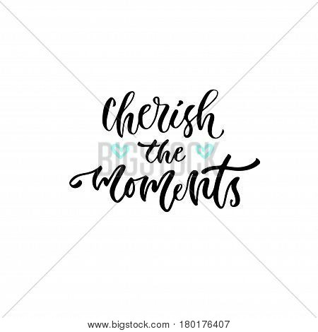 Modern vector lettering. Inspirational hand lettered quote for wall poster. Printable calligraphy phrase. T-shirt print design. Cherish the moment