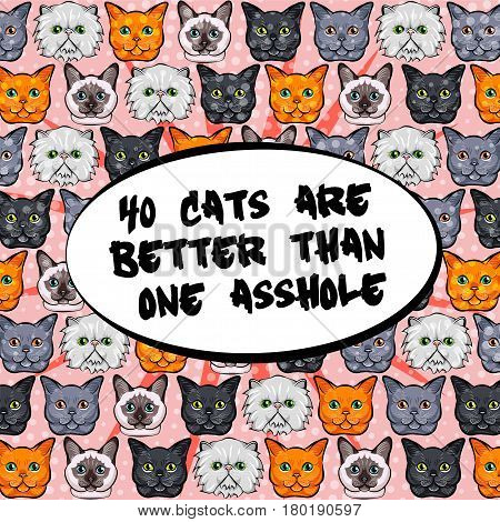 Hand drawn greeting card. 40 cats are better then one asshole. vector illustration pattern. Doodle pop art.