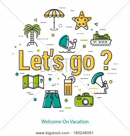 Vector concept of summer vacation. Invitation to holiday by letters sign - LETS GO - and beach and sea icons, palm tree, camera, surfing, ship. Round linear web banner in thin line style