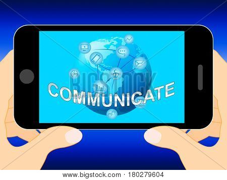Communicate Shows Global Communications And Connections 3D Illustration