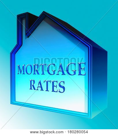 Mortgage Rates Indicating Home 3D Rendering