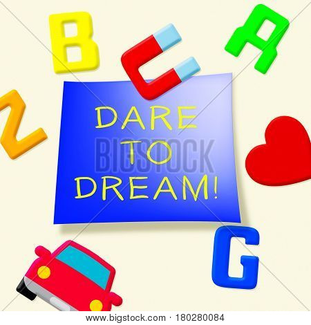 Dare To Dream Indicating Aims 3D Illustration