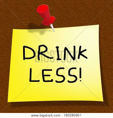 Drink Less Meaning Stop Drinking 3D Illustration