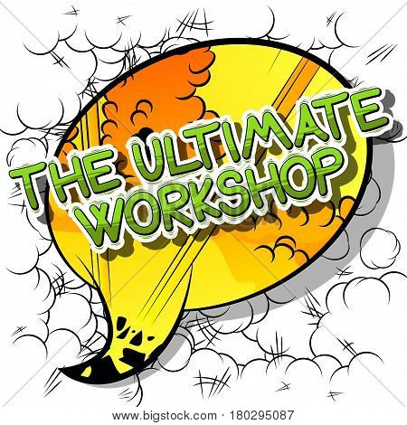 The Ultimate Workshop - Comic book style word on abstract background.