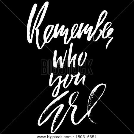 Remember Who You Are. Hand Drawn Lettering. Vector Typography Design. Handwritten Modern Brush Inscr