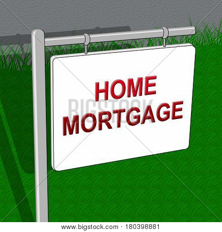 Home Mortgages Representing House Loan 3D Illustration