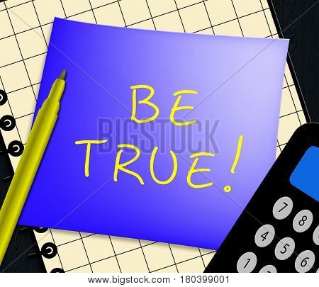 Be True Displays Genuine Fact 3D Illustration
