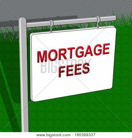 Mortgage Fees Sign Shows Loan Charge 3D Illustration