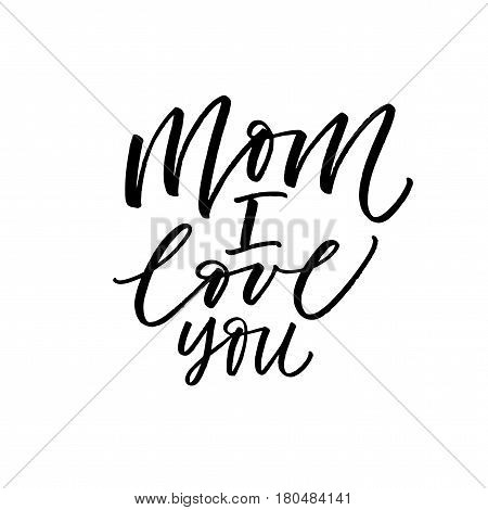 Mom I love you postcard. Lettering for Happy Mother's day. Ink illustration. Modern brush calligraphy. Isolated on white background.