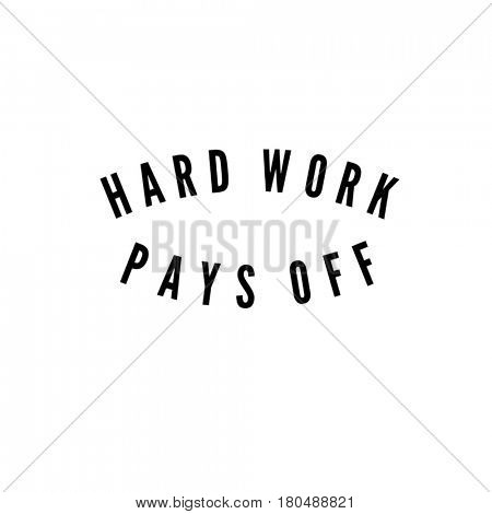Quote on white - Hard work pays off