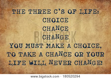 Inspiring motivation quote with typewriter text the three c's of life.  choice, chance, change.  you must make a choice, to take a chance or your life will never change. Distressed Old Paper with Typing image.