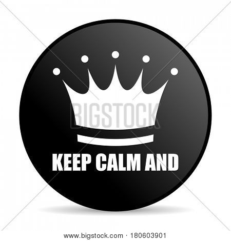 Keep calm and black color web design round internet icon on white background.