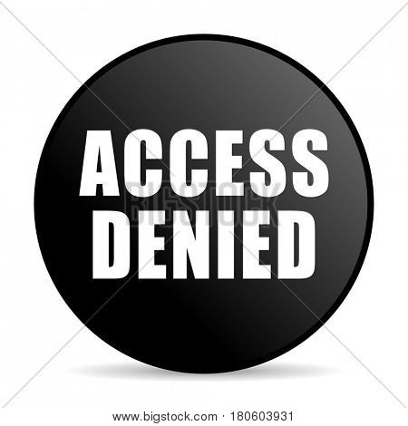 Access denied black color web design round internet icon on white background.