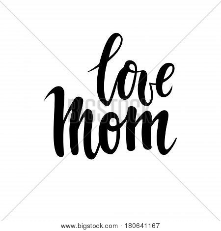 Quote I Love You Mom Hand drawn brush pen lettering isolated on white background. design for holiday greeting card and invitation of the mother day birthday.
