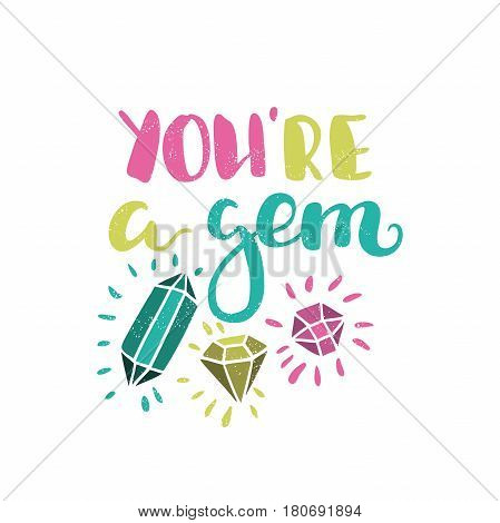 You're a gem. Bright multi-colored romantic letters. Modern stylish hand drawn lettering. Quote. Hand-painted inscription. Calligraphy poster, typography. Valentine's Day Vintage illustration. Diamond