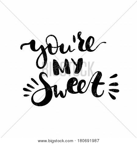 You're my sweet. Bright black romantic letters. Modern, stylish hand drawn lettering. Quote. Decorative hand-painted inscription. Calligraphy poster, typography. Valentine's Day. Vintage illustration.