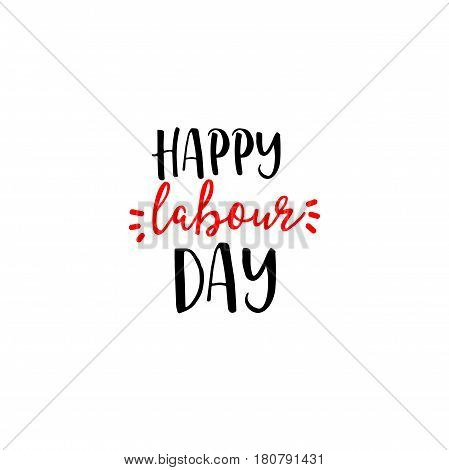 Happy Labour day. Typographical badge, all elements painted, handmade logo, lettering and calligraphy modern poster