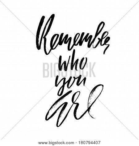 Remember Who You Are. Hand Drawn Lettering. Vector Typography Design. Handwritten Inscription.