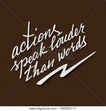 Actions speak louder than words lettering. Handwritten proverb for motivational poster design.