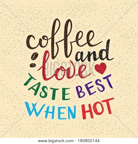 Coffee and love taste best when hot lettering. Handwritten proverb for poster or card design.