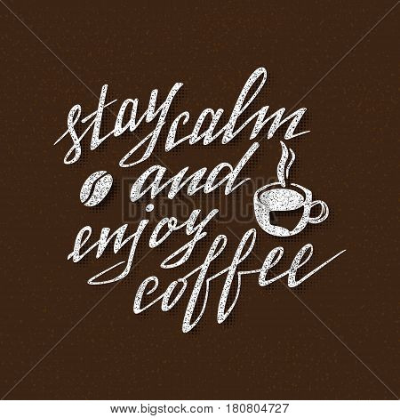 Stay calm and enjoy coffee. Handmade lettering. Handwritten inscription for poster design.