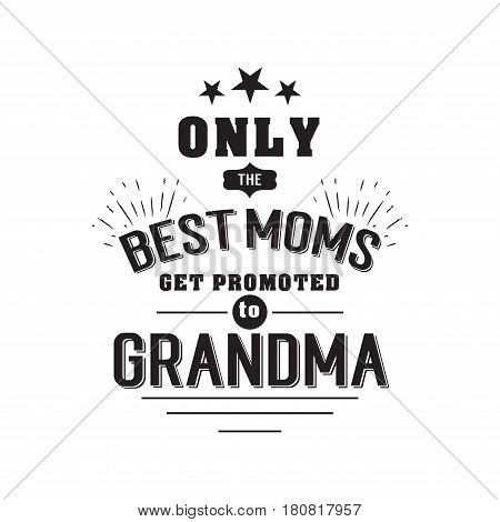 only the best moms get promoted to grandma. handwritten in black brush ink lettering text, typographic design badges in calligraphy style, vector illustration on white background