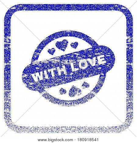 With Love Stamp Seal textured icon for overlay watermark stamps. Blue vectorized texture. Flat vector symbol with unclean design inside rounded square frame. Framed blue rubber seal stamp imitation.