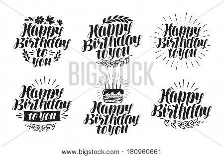 Happy birthday to you, label set. Holiday, birth day icon. Lettering, calligraphy vector illustration isolated on white background