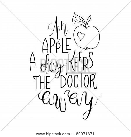 Lettering, message: an apple a day keeps the doctor away. Hand drawn vector illustration. Hand lettering inspirational quote for cards. Healthy food concept.
