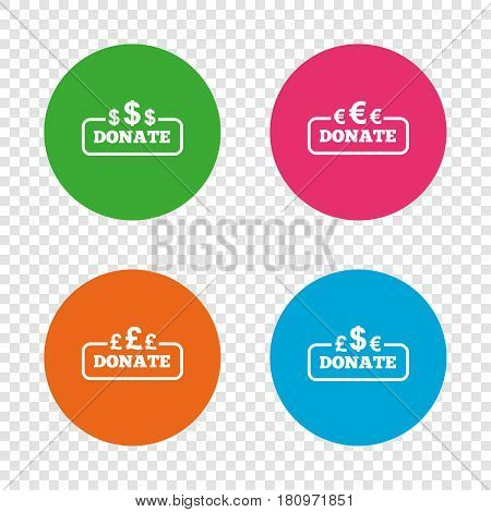 Donate money icons. Dollar, euro and pounds symbols. Multicurrency signs. Round buttons on transparent background. Vector