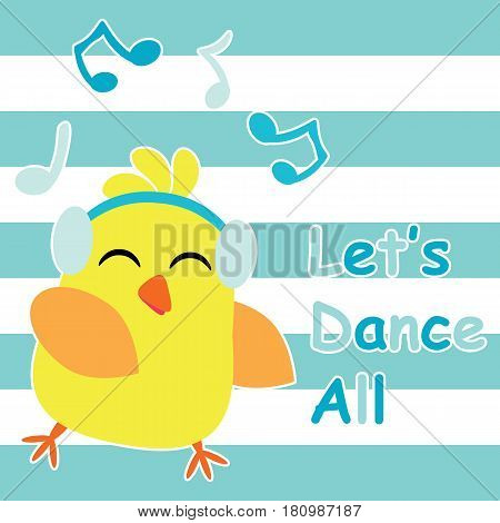 Cute chick dances with music cartoon, children postcard and T-shirt design for kids vector illustration