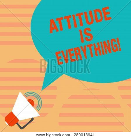 Word Writing Text Attitude Is Everything. Business Concept For Understanding Persuades Our Attitude
