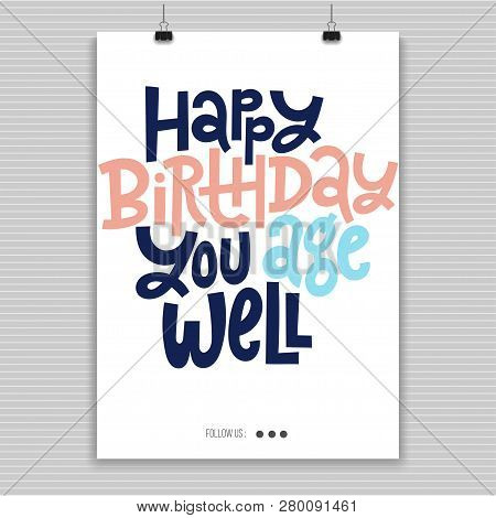 Happy Birthday You Age Well - Poster With Hand Drawn Lettering. Comic Phrases About Birthday In The