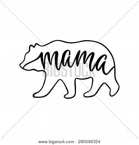 Mama Bear. Inspirational Quote With Bear Silhouette. Hand Writing Calligraphy Phrase. Vector Illustr