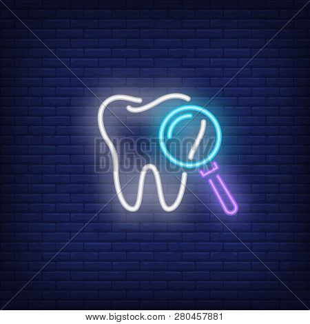 Dental Exam Neon Sign. Luminous Signboard With Tooth And Magnifying Glass. Night Bright Advertisemen