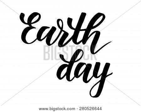 Earth Day Modern Brush Calligraphy Isolated On White Background. Vector Illustration.