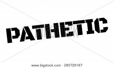 Pathetic Black Typographic Stamp. Straight Edge Series.