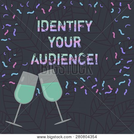 Conceptual hand writing showing Identify Your Audience. Business photo text Figuring out the target audience and their needs Filled Wine Glass for Celebration with Scattered Confetti photo. poster